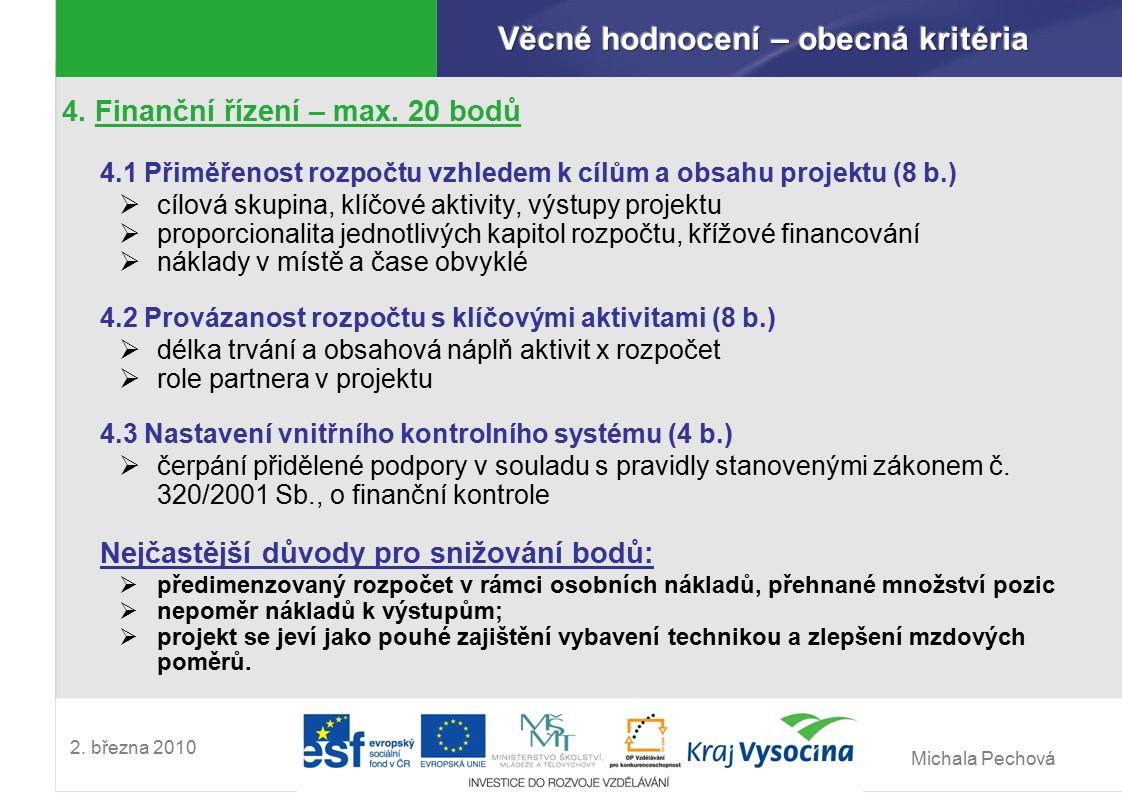 Michala Pechová 2. března 2010 4. Finanční řízení – max. 20 bodů 4.1 Přiměřenost rozpočtu vzhledem k cílům a obsahu projektu (8 b.)  cílová skupina,