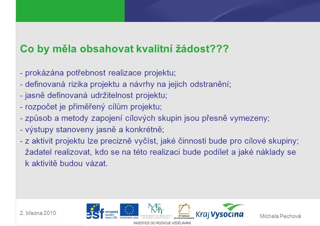 Michala Pechová 2. března 2010 Co by měla obsahovat kvalitní žádost??? -prokázána potřebnost realizace projektu; -definovaná rizika projektu a návrhy