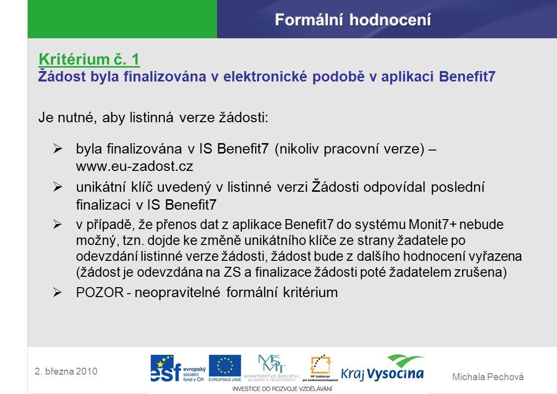 Michala Pechová 2. března 2010 Kritérium č. 1 Žádost byla finalizována v elektronické podobě v aplikaci Benefit7 Je nutné, aby listinná verze žádosti: