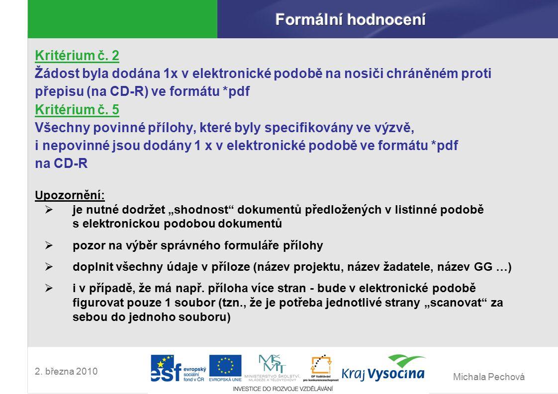 Michala Pechová 2. března 2010 Kritérium č. 2 Žádost byla dodána 1x v elektronické podobě na nosiči chráněném proti přepisu (na CD-R) ve formátu *pdf