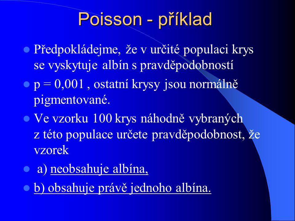 Poisson - příklad Předpokládejme, že v určité populaci krys se vyskytuje albín s pravděpodobností p = 0,001, ostatní krysy jsou normálně pigmentované.