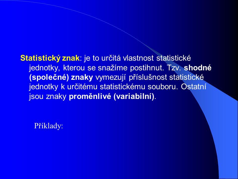 Statistický znak: je to určitá vlastnost statistické jednotky, kterou se snažíme postihnut.