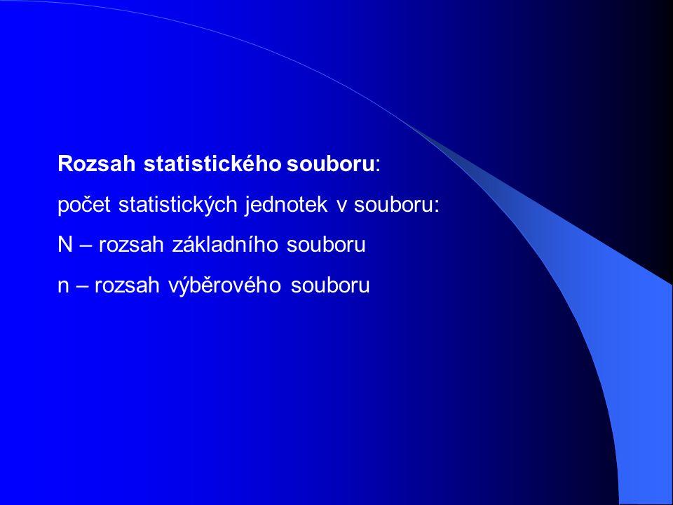 Rozsah statistického souboru: počet statistických jednotek v souboru: N – rozsah základního souboru n – rozsah výběrového souboru