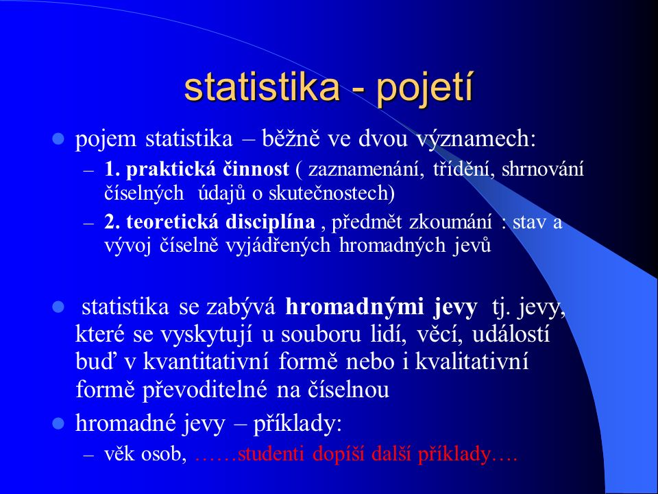 Základní dělení statistických údajů podle zdroje — primární a sekundární, podle reálnosti situace — skutečné a simulované, podle periodicity zjišťování — průběžné, periodické a jednorázové, podle časového hlediska — okamžikové a intervalové.