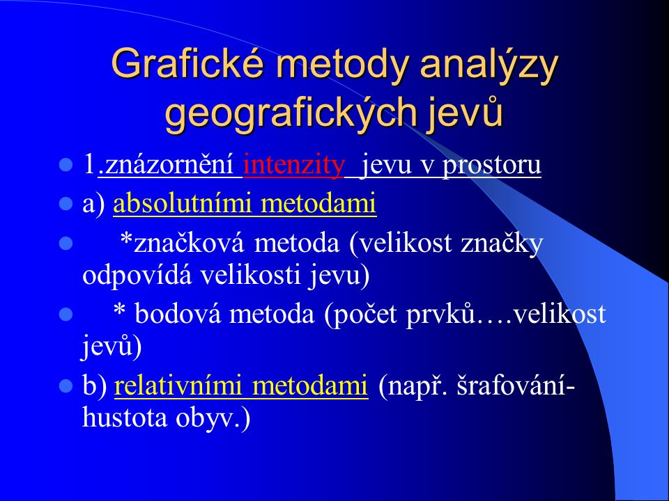 Grafické metody analýzy geografických jevů 1.znázornění intenzity jevu v prostoru a) absolutními metodami *značková metoda (velikost značky odpovídá velikosti jevu) * bodová metoda (počet prvků….velikost jevů) b) relativními metodami (např.