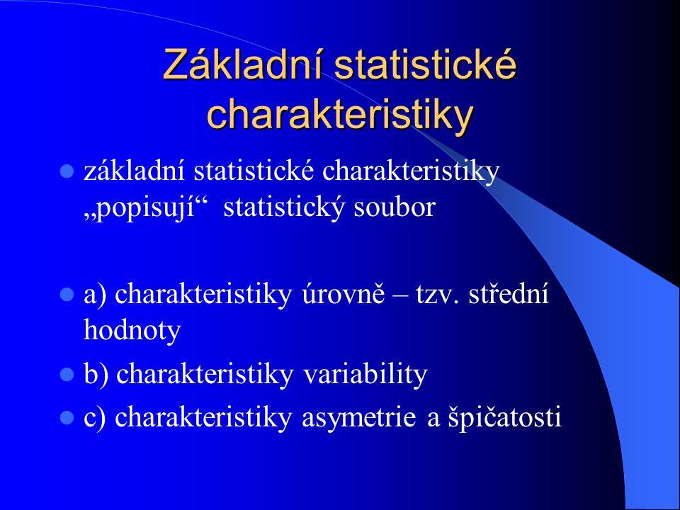 """základní statistické charakteristiky """"popisují statistický soubor a) charakteristiky úrovně – tzv."""