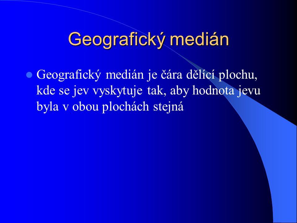Geografický medián Geografický medián je čára dělící plochu, kde se jev vyskytuje tak, aby hodnota jevu byla v obou plochách stejná