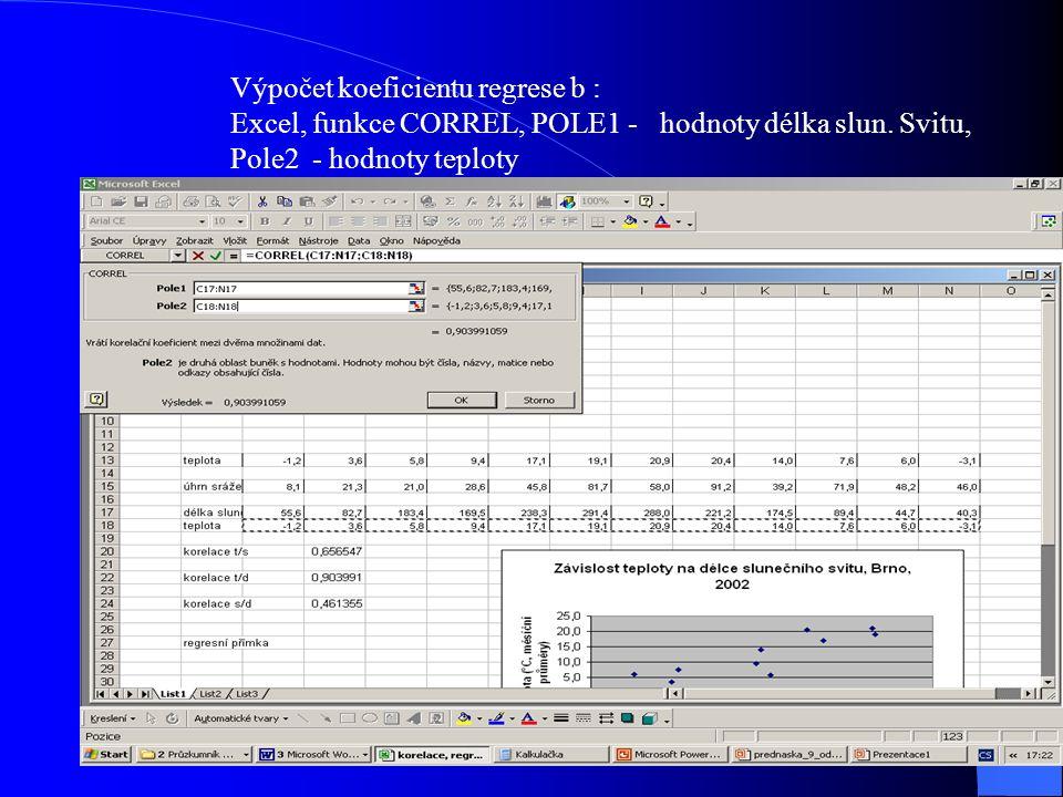 Výpočet koeficientu regrese b : Excel, funkce CORREL, POLE1 - hodnoty délka slun. Svitu, Pole2 - hodnoty teploty