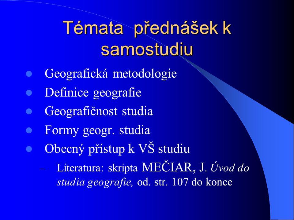 Témata přednášek k samostudiu Geografická metodologie Definice geografie Geografičnost studia Formy geogr. studia Obecný přístup k VŠ studiu – Literat
