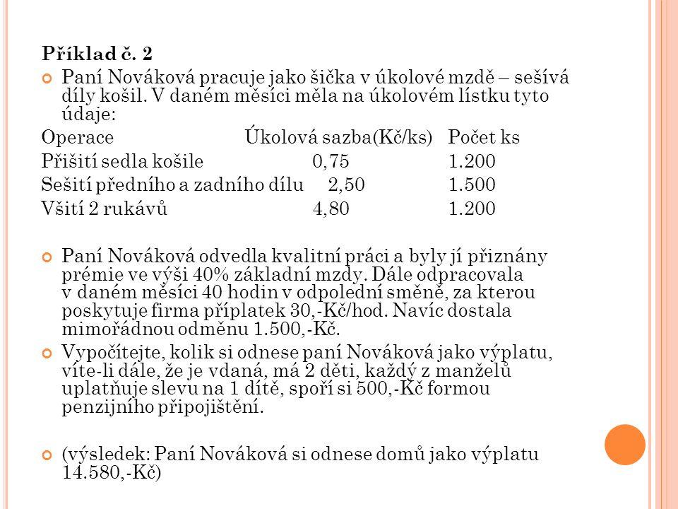 Příklad č. 2 Paní Nováková pracuje jako šička v úkolové mzdě – sešívá díly košil. V daném měsíci měla na úkolovém lístku tyto údaje: OperaceÚkolová sa