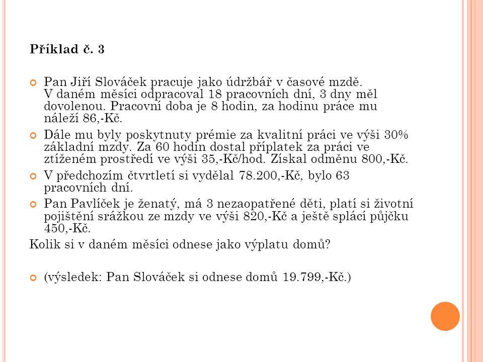 Příklad č. 3 Pan Jiří Slováček pracuje jako údržbář v časové mzdě. V daném měsíci odpracoval 18 pracovních dní, 3 dny měl dovolenou. Pracovní doba je