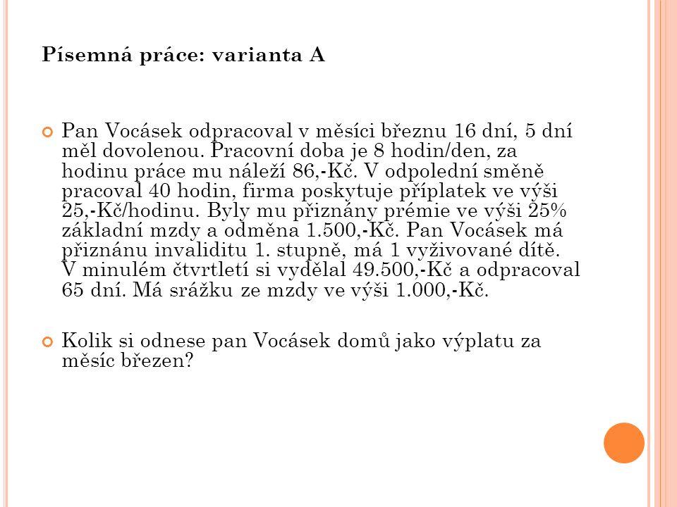 Písemná práce: varianta A Pan Vocásek odpracoval v měsíci březnu 16 dní, 5 dní měl dovolenou. Pracovní doba je 8 hodin/den, za hodinu práce mu náleží