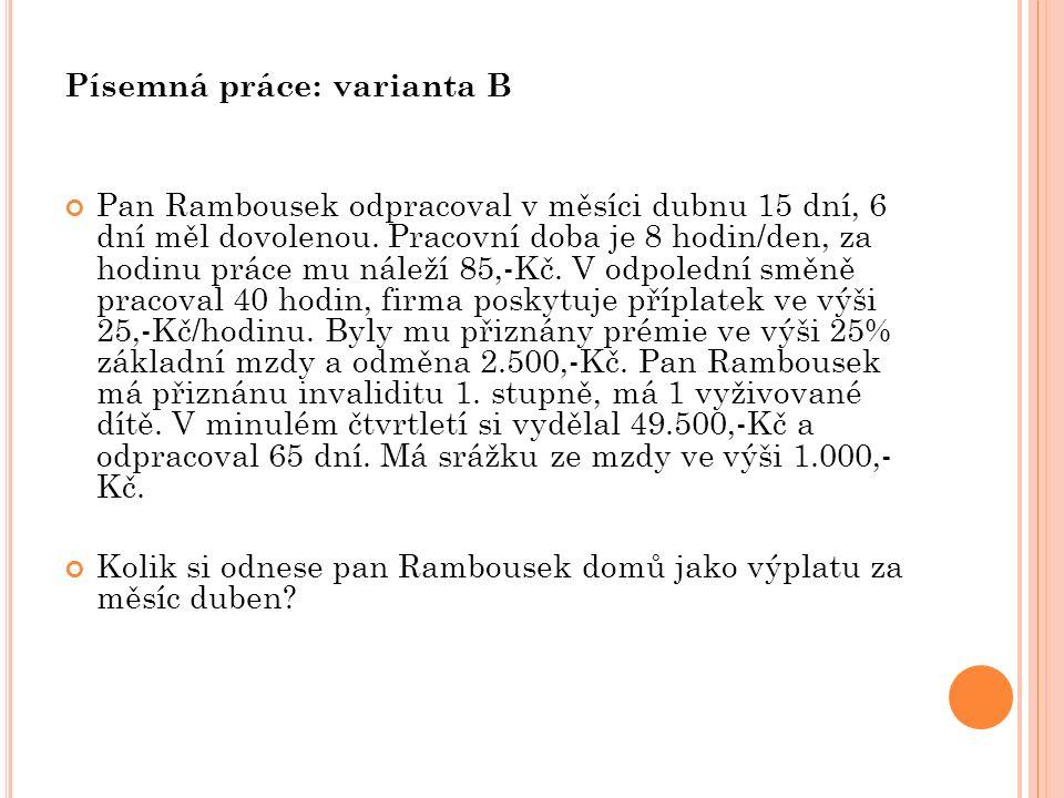 Písemná práce: varianta B Pan Rambousek odpracoval v měsíci dubnu 15 dní, 6 dní měl dovolenou. Pracovní doba je 8 hodin/den, za hodinu práce mu náleží