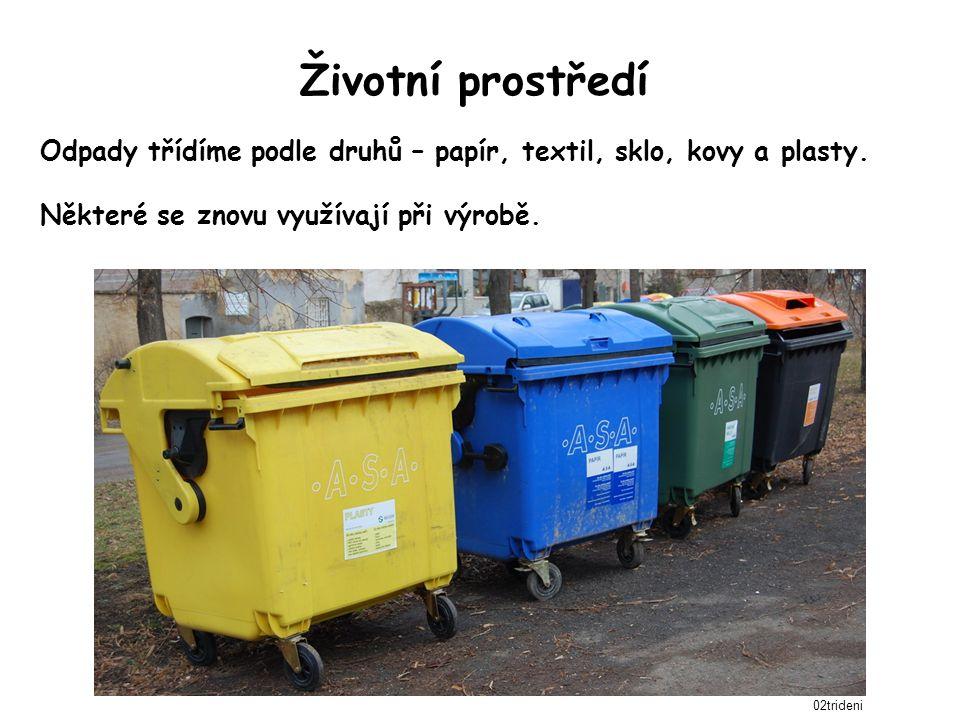 Životní prostředí Odpady třídíme podle druhů – papír, textil, sklo, kovy a plasty. Některé se znovu využívají při výrobě. 02trideni