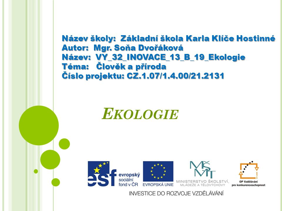 E KOLOGIE Název školy: Základní škola Karla Klíče Hostinné Autor: Mgr.