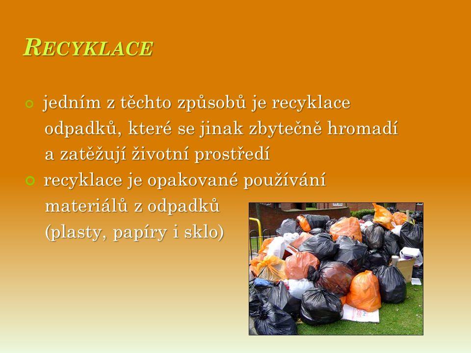 R ECYKLACE jedním z těchto způsobů je recyklace odpadků, které se jinak zbytečně hromadí odpadků, které se jinak zbytečně hromadí a zatěžují životní prostředí a zatěžují životní prostředí recyklace je opakované používání materiálů z odpadků (plasty, papíry i sklo) (plasty, papíry i sklo)