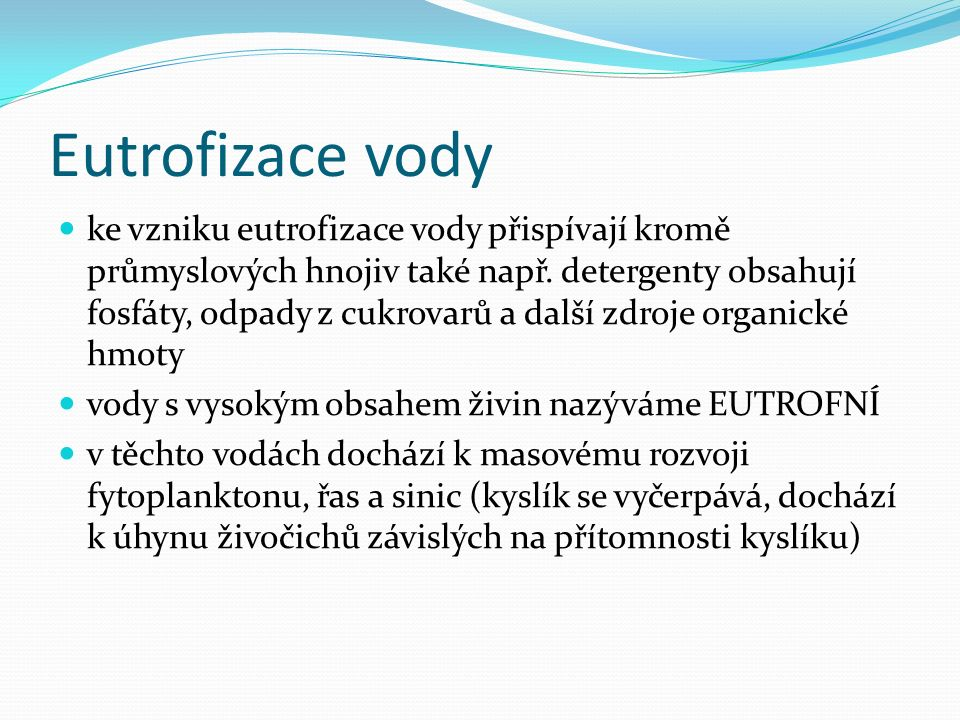 Kontrolní otázky 1. Které vody nazýváme eutrofní? 2. Které druhy znečištění vody známe?