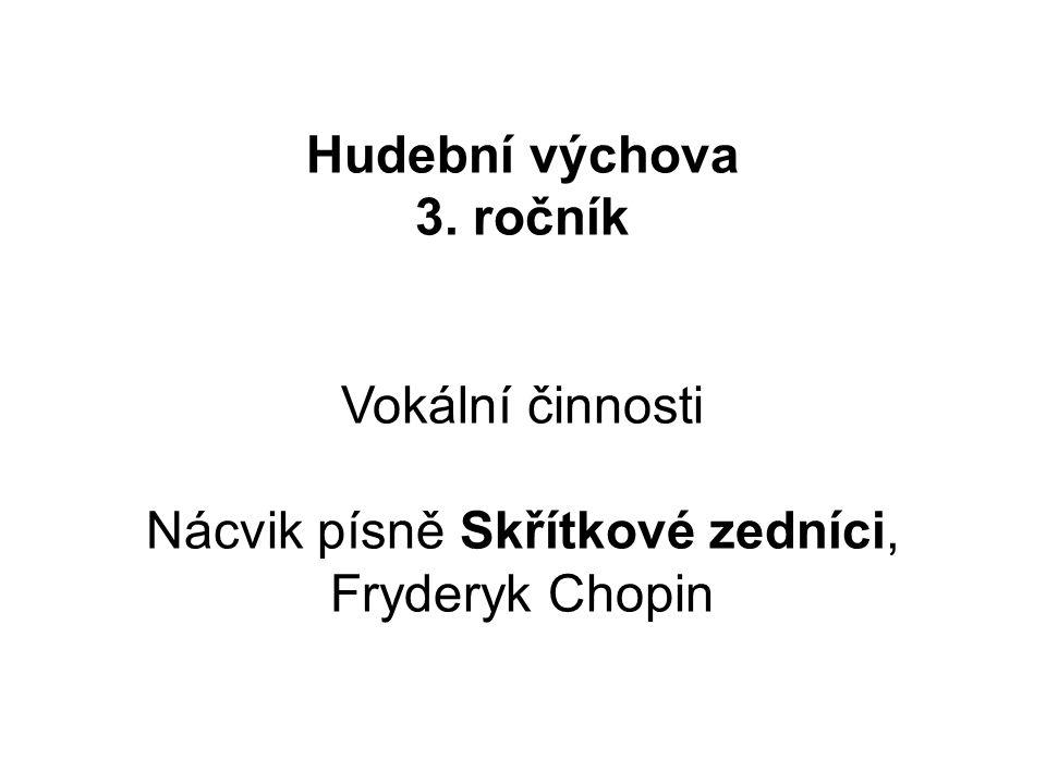 Hudební výchova 3. ročník Vokální činnosti Nácvik písně Skřítkové zedníci, Fryderyk Chopin