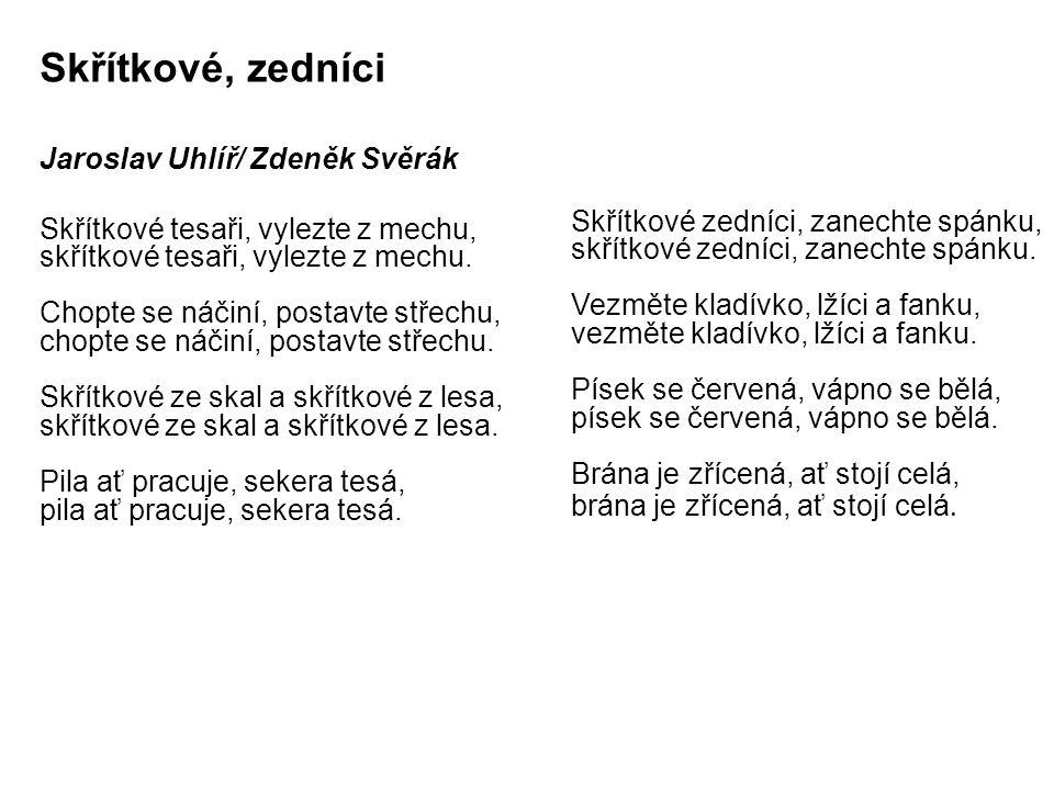 Skřítkové, zedníci Jaroslav Uhlíř/ Zdeněk Svěrák Skřítkové tesaři, vylezte z mechu, skřítkové tesaři, vylezte z mechu.
