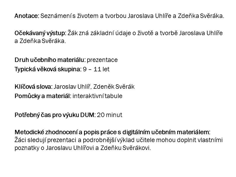 Anotace: Seznámení s životem a tvorbou Jaroslava Uhlíře a Zdeňka Svěráka.