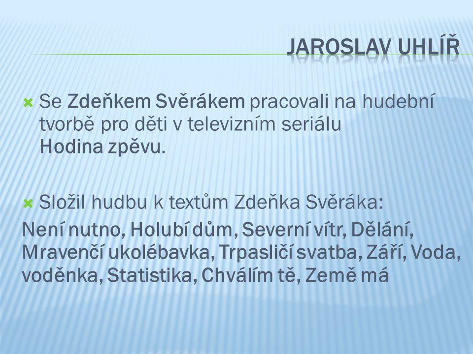  Se Zdeňkem Svěrákem pracovali na hudební tvorbě pro děti v televizním seriálu Hodina zpěvu.