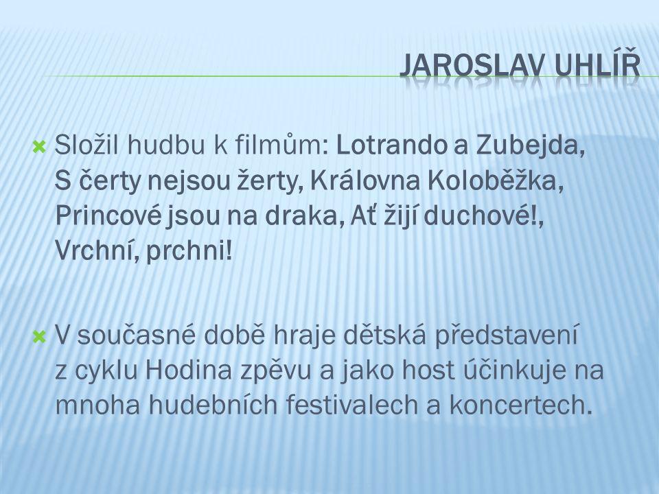  Složil hudbu k filmům: Lotrando a Zubejda, S čerty nejsou žerty, Královna Koloběžka, Princové jsou na draka, Ať žijí duchové!, Vrchní, prchni.