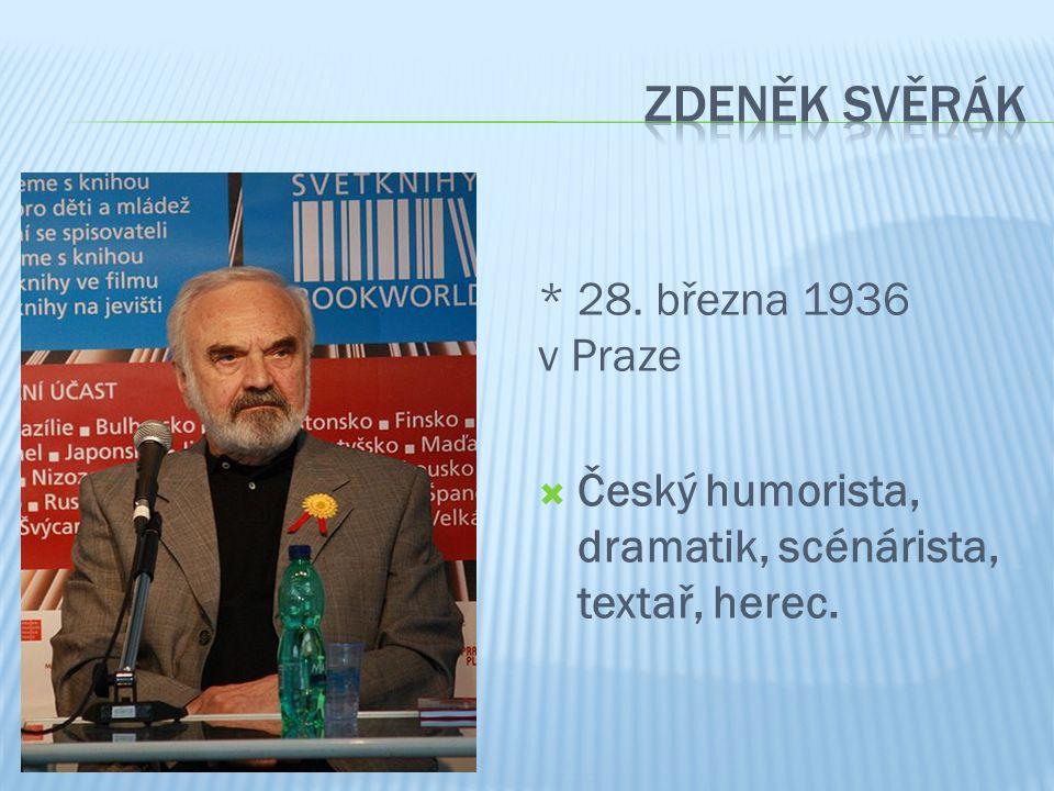 * 28. března 1936 v Praze  Český humorista, dramatik, scénárista, textař, herec.