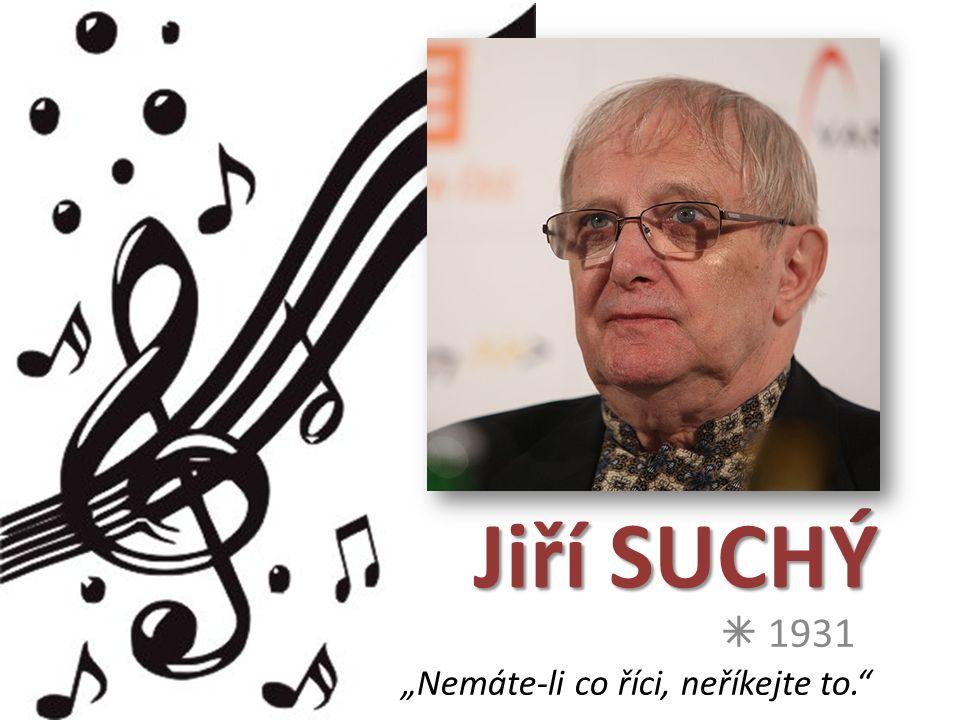 """Jiří SUCHÝ  1931 """"Nemáte-li co říci, neříkejte to."""