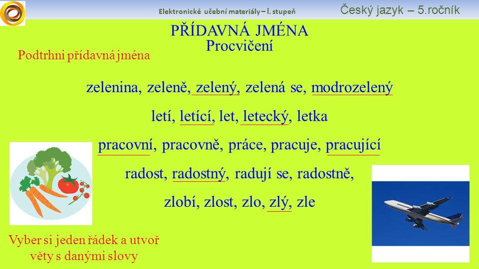 Elektronické učební materiály – I. stupeň Český jazyk – 5.ročník PŘÍDAVNÁ JMÉNA Procvičení Podtrhni přídavná jména zelenina, zeleně, zelený, zelená se