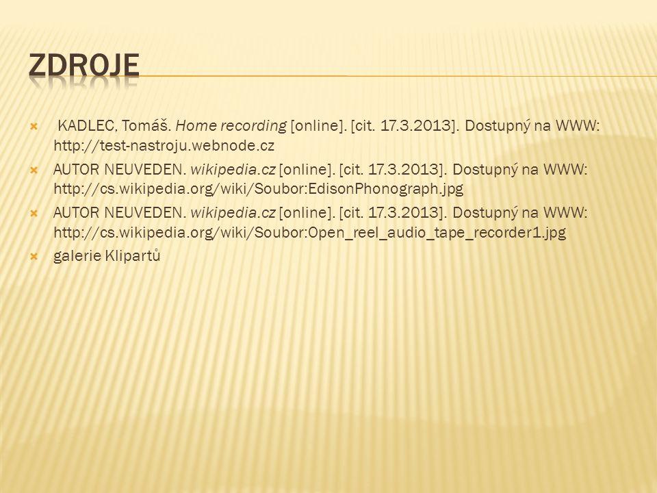  KADLEC, Tomáš. Home recording [online]. [cit. 17.3.2013]. Dostupný na WWW: http://test-nastroju.webnode.cz  AUTOR NEUVEDEN. wikipedia.cz [online].