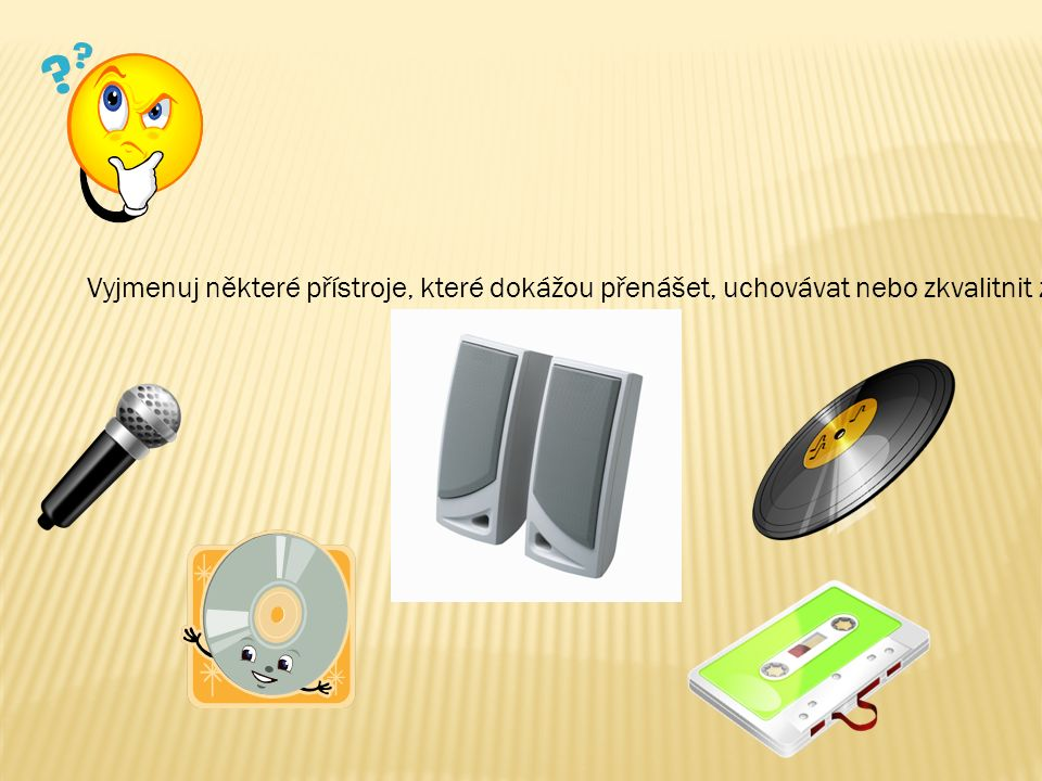 Vyjmenuj některé přístroje, které dokážou přenášet, uchovávat nebo zkvalitnit zvuk.