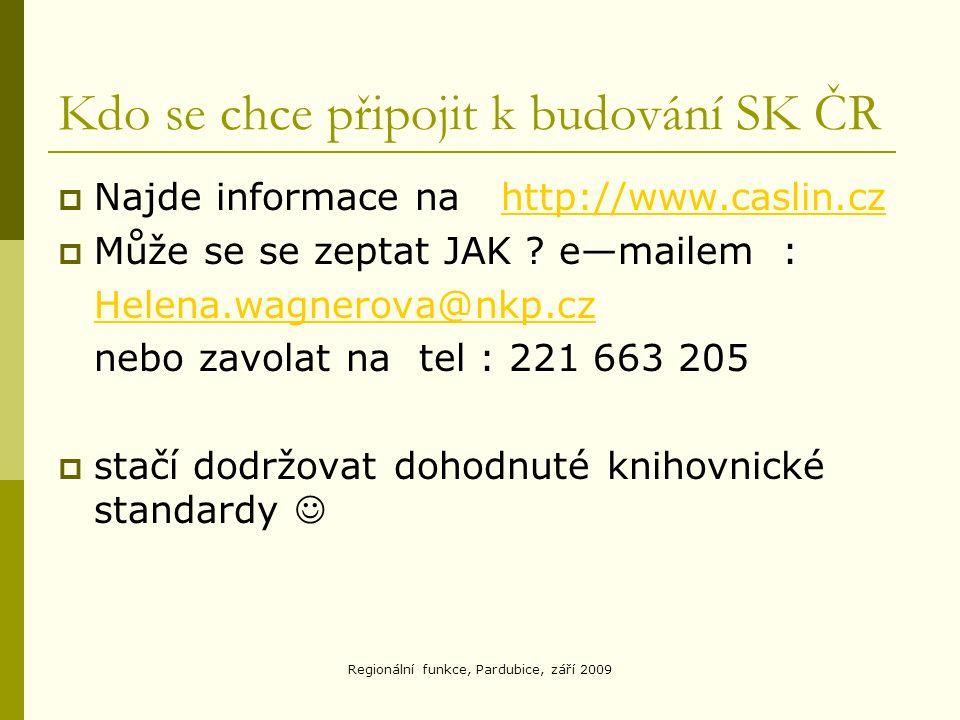 Regionální funkce, Pardubice, září 2009 Kdo se chce připojit k budování SK ČR  Najde informace na http://www.caslin.czhttp://www.caslin.cz  Může se se zeptat JAK .