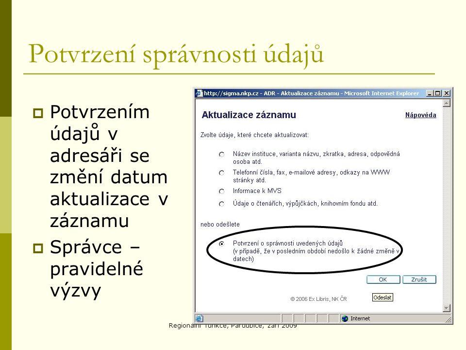 Regionální funkce, Pardubice, září 2009 Potvrzení správnosti údajů  Potvrzením údajů v adresáři se změní datum aktualizace v záznamu  Správce – pravidelné výzvy
