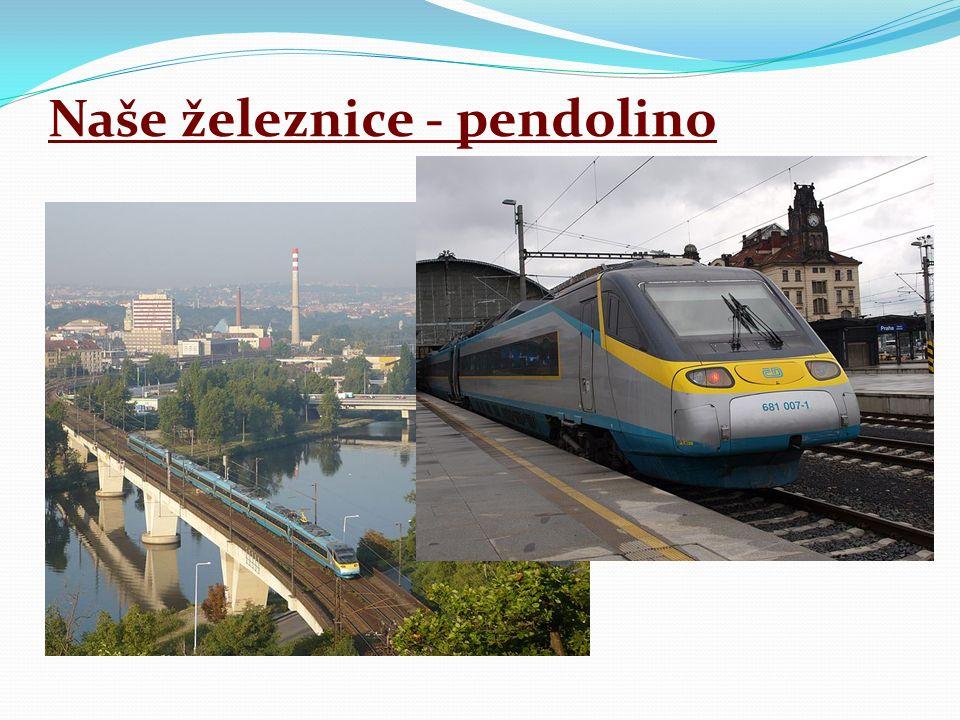 Naše železnice - pendolino → patří k nejhustší železniční síti v Evropě → celkem 10 000 km železnic → mezinárodní vlaky: EuroCity, SuperCity → nejrychlejším vlakem u nás: pendolina (250km/h)