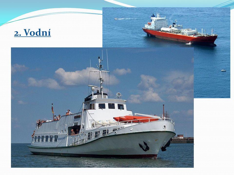 2. Vodní → námořní – přeprava po moři → vnitrozemská – přeprava po řekách → osobní – parníky, zaoceánské lodě, přívozy → nákladní – tankery, kontejner