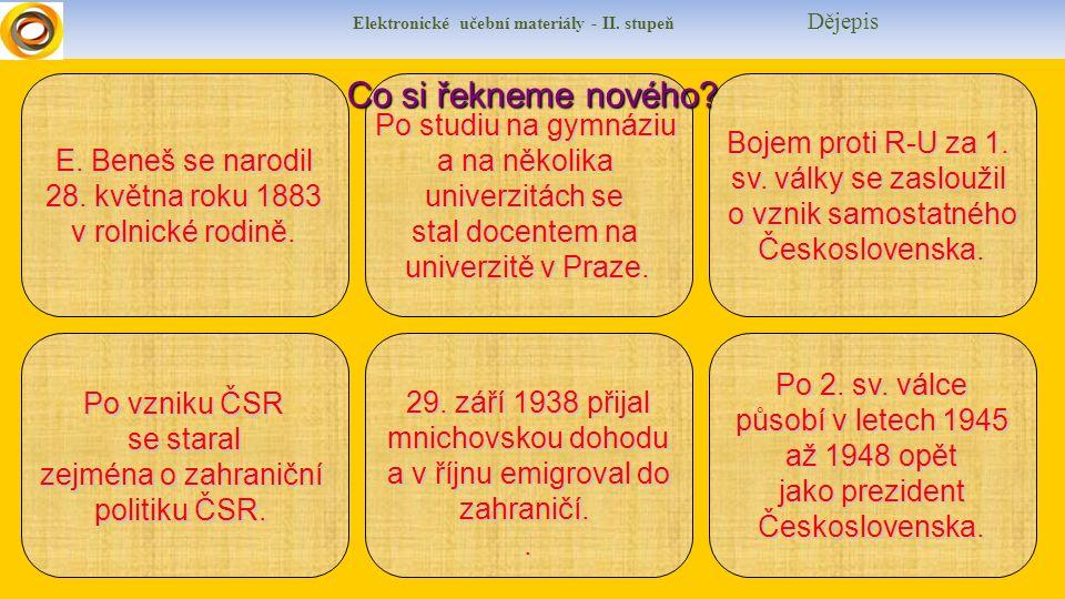 Elektronické učební materiály - II. stupeň Dějepis E. Beneš se narodil 28. května roku 1883 v rolnické rodině. Po vzniku ČSR se staral zejména o zahra