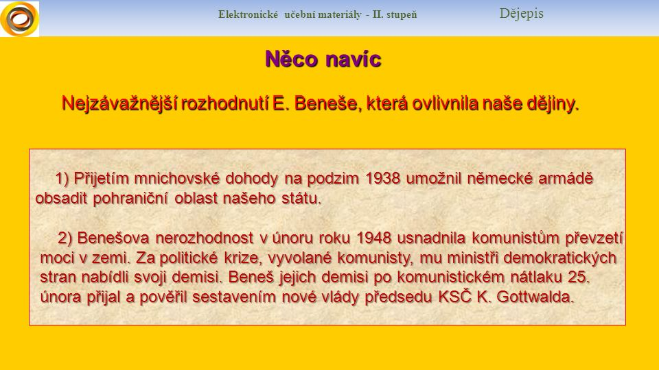 Elektronické učební materiály - II. stupeň Dějepis Něco navíc Něco navíc Nejzávažnější rozhodnutí E. Beneše, která ovlivnila naše dějiny. 1) Přijetím