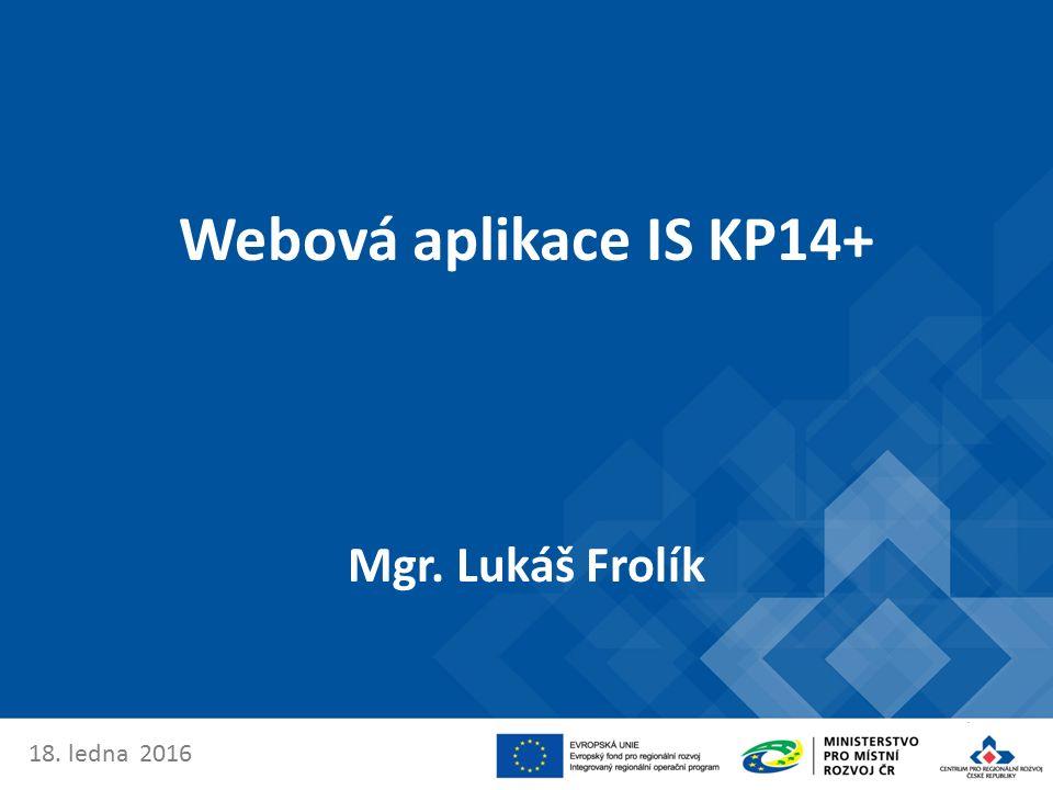 Webová aplikace IS KP14+ Mgr. Lukáš Frolík 18. ledna 2016