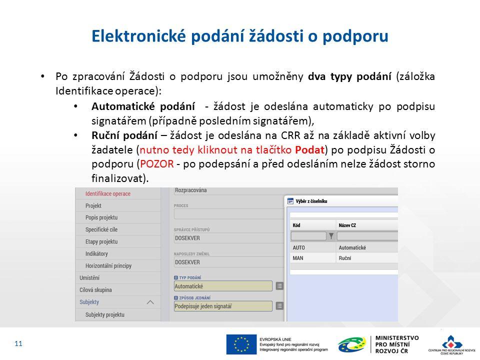 Po zpracování Žádosti o podporu jsou umožněny dva typy podání (záložka Identifikace operace): Automatické podání - žádost je odeslána automaticky po podpisu signatářem (případně posledním signatářem), Ruční podání – žádost je odeslána na CRR až na základě aktivní volby žadatele (nutno tedy kliknout na tlačítko Podat) po podpisu Žádosti o podporu (POZOR - po podepsání a před odesláním nelze žádost storno finalizovat).