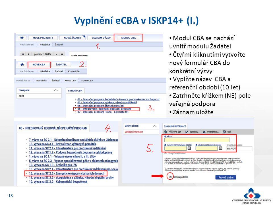Vyplnění eCBA v ISKP14+ (I.) 18 Modul CBA se nachází uvnitř modulu Žadatel Čtyřmi kliknutími vytvořte nový formulář CBA do konkrétní výzvy Vyplňte název CBA a referenční období (10 let) Zatrhněte křížkem (NE) pole veřejná podpora Záznam uložte