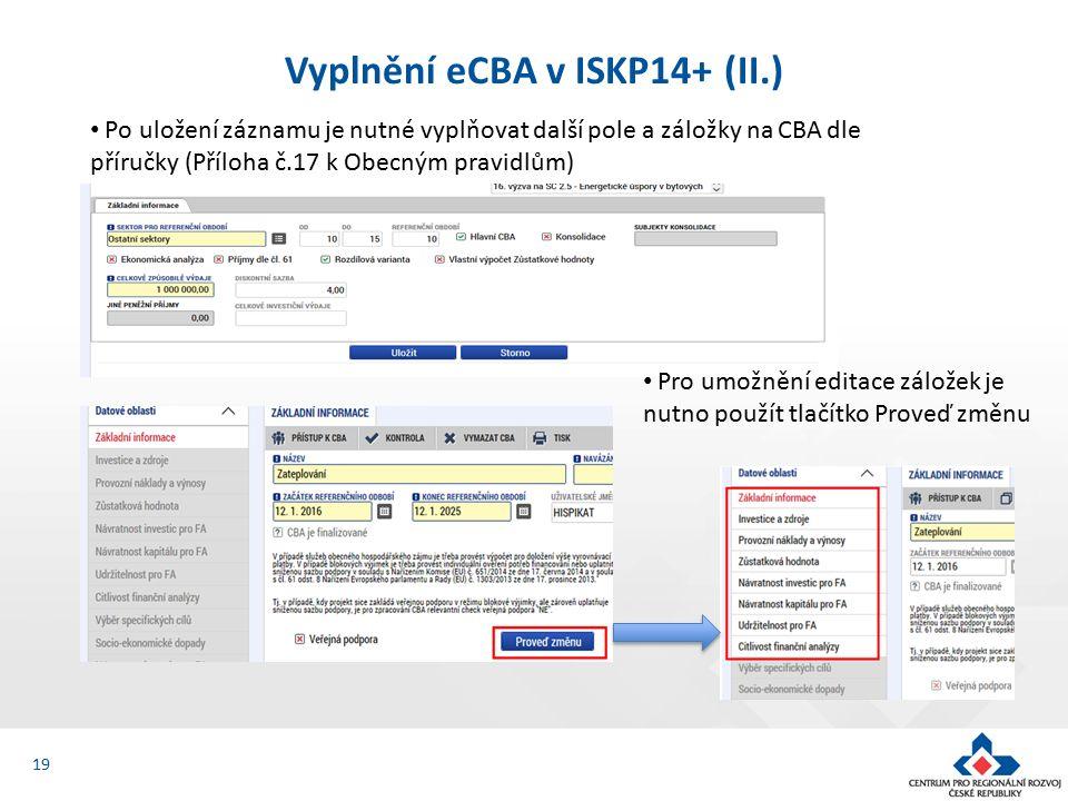 Vyplnění eCBA v ISKP14+ (II.) 19 Po uložení záznamu je nutné vyplňovat další pole a záložky na CBA dle příručky (Příloha č.17 k Obecným pravidlům) Pro umožnění editace záložek je nutno použít tlačítko Proveď změnu