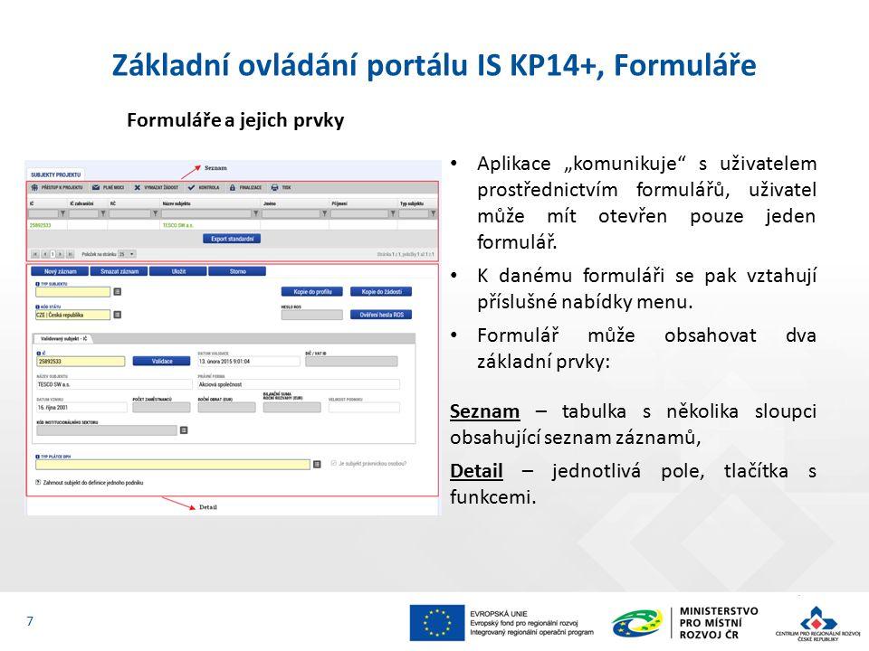 """Základní ovládání portálu IS KP14+, Formuláře Formuláře a jejich prvky Aplikace """"komunikuje s uživatelem prostřednictvím formulářů, uživatel může mít otevřen pouze jeden formulář."""