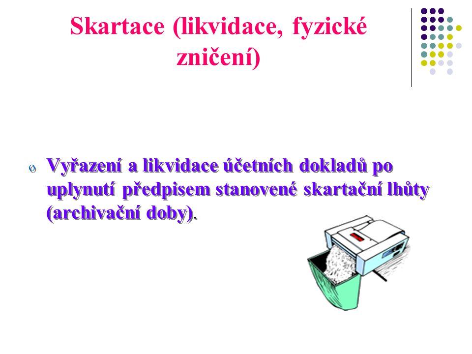 Skartace (likvidace, fyzické zničení) o Vyřazení a likvidace účetních dokladů po uplynutí předpisem stanovené skartační lhůty (archivační doby).
