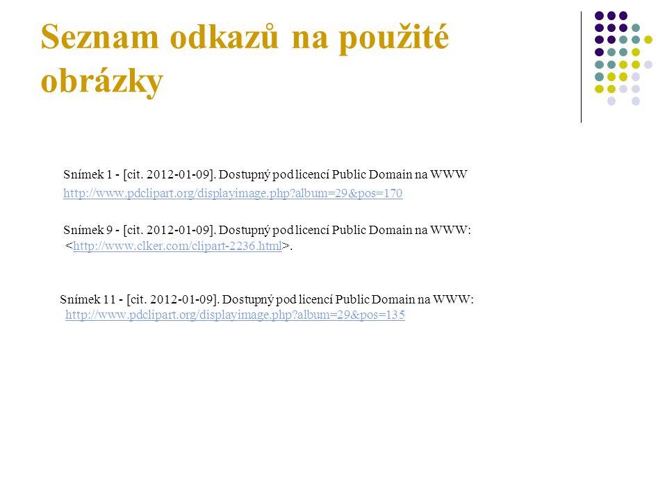 Seznam odkazů na použité obrázky Snímek 1 - [cit. 2012-01-09].
