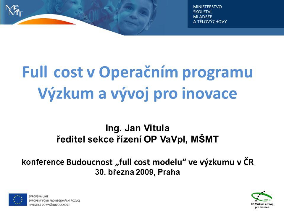 """Full cost v Operačním programu Výzkum a vývoj pro inovace Ing. Jan Vitula ředitel sekce řízení OP VaVpI, MŠMT konference Budoucnost """"full cost modelu"""""""