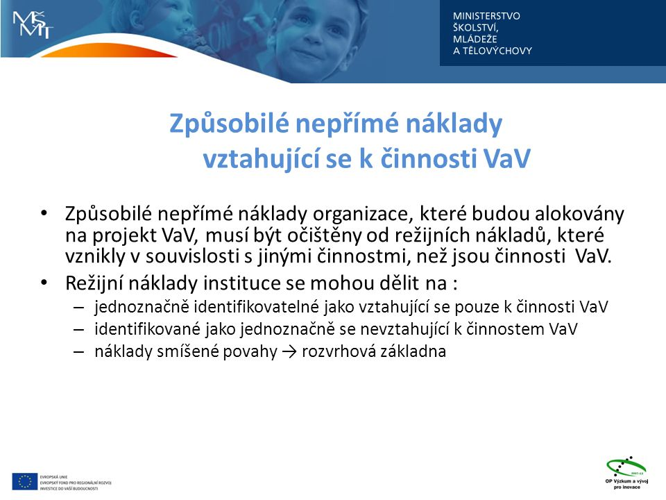 Způsobilé nepřímé náklady vztahující se k činnosti VaV Způsobilé nepřímé náklady organizace, které budou alokovány na projekt VaV, musí být očištěny od režijních nákladů, které vznikly v souvislosti s jinými činnostmi, než jsou činnosti VaV.
