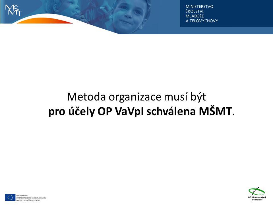 Metoda organizace musí být pro účely OP VaVpI schválena MŠMT.