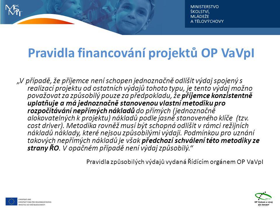 """Pravidla financování projektů OP VaVpI """"V případě, že příjemce není schopen jednoznačně odlišit výdaj spojený s realizací projektu od ostatních výdajů tohoto typu, je tento výdaj možno považovat za způsobilý pouze za předpokladu, že příjemce konzistentně uplatňuje a má jednoznačně stanovenou vlastní metodiku pro rozpočítávání nepřímých nákladů do přímých (jednoznačně alokovatelných k projektu) nákladů podle jasně stanoveného klíče (tzv."""