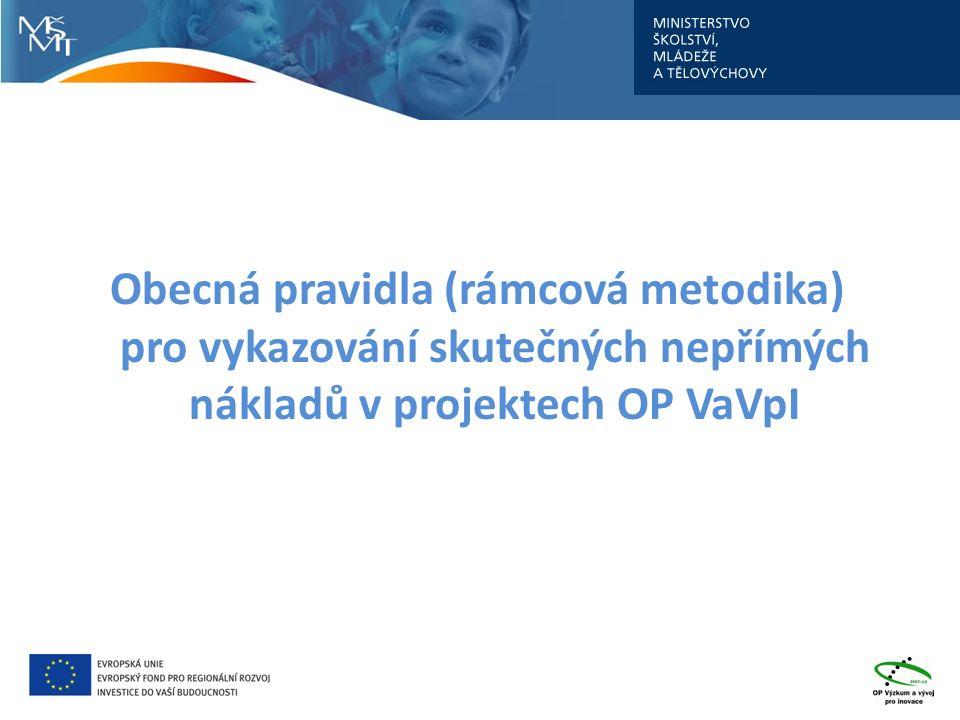 Obecná pravidla (rámcová metodika) pro vykazování skutečných nepřímých nákladů v projektech OP VaVpI
