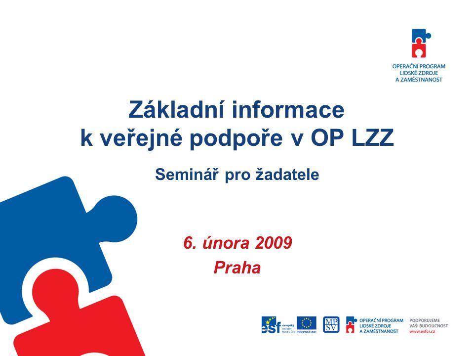 Základní informace k veřejné podpoře v OP LZZ Seminář pro žadatele 6. února 2009 Praha
